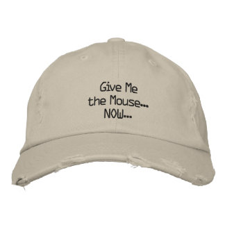 Give Me the Mouse... NOW... Embroidered Hat