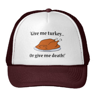 Give me turkey... or give me death! Trucker's cap