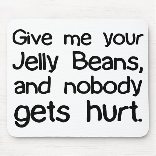 Give Me Your Jelly Beans Mouse Pad