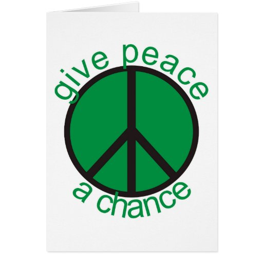 Give peace a chance greeting cards