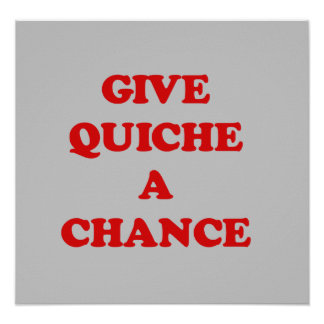GIVE QUICHE A CHANCE POSTER