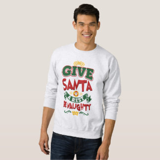 Give Santa A Rest, Be Naughty! Christmas Sweatshirt