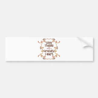 Give thanks with a grateful heart bumper sticker