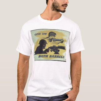 Give Them Both Barrels WW1 Propaganda T-Shirt