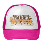 GIVE THIS BRIDE A BEER Beer Shop design Hats