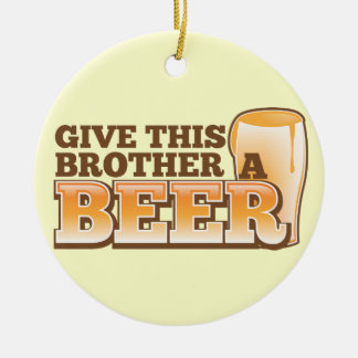 Give this brother a BEER! Ornament