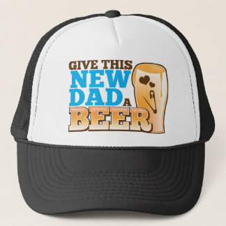 Give this New Dad a BEER@! Trucker Hat