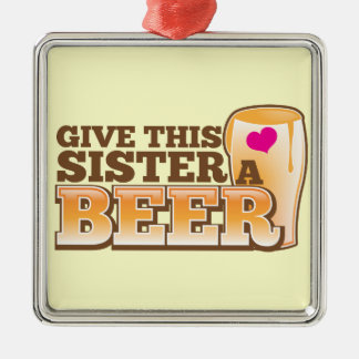 Give this SISTER a beer! Christmas Tree Ornaments