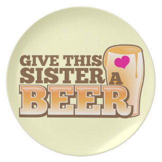 Give this SISTER a beer! Dinner Plate