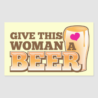 Give this WOMAN a beer! Rectangular Sticker