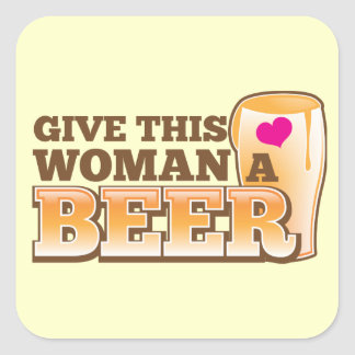 Give this WOMAN a beer! Square Sticker