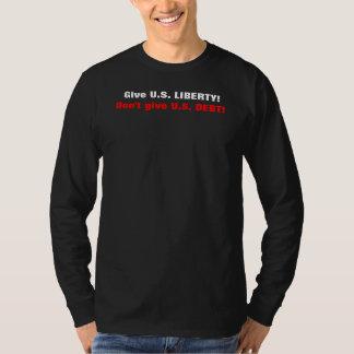 Give U.S. LIBERTY!  Don't give U.S. DEBT! T-Shirt