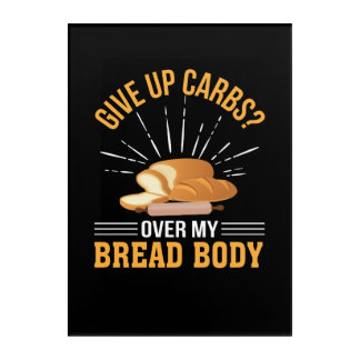Give Up Carb Over Bread Body Bread Lover Acrylic Wall Art