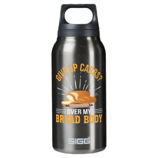 Give Up Carb Over Bread Body Bread Lover Insulated Water Bottle