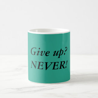 Give up? NEVER! Quote Coffee Mug