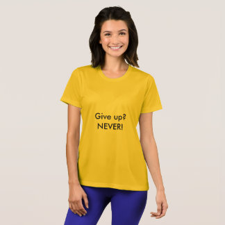 Give up? NEVER! Quote Women's T-shirt