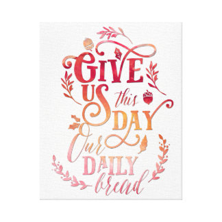 Give us this day our daily bread   Thanksgiving   Canvas Print