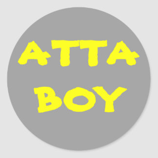 Give yourself an ATTA BOY Round Sticker