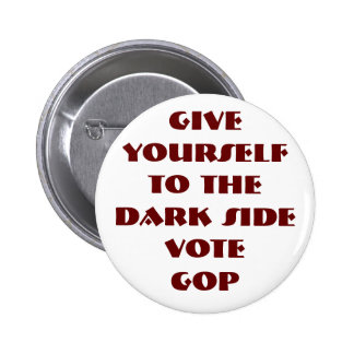 GIVE YOURSELF TO THE DARK SIDE - VOTE GOP 6 CM ROUND BADGE