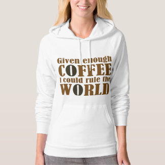 Given Enough Coffee I Could Rule The World Hoodie
