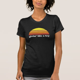 Givin' Life a Try - Dark T-Shirt