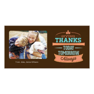 Giving Thanks - Today, Tommorow and Always Customised Photo Card