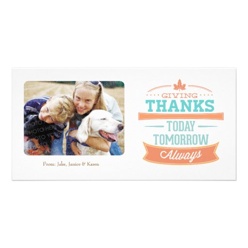 Giving Thanks - Today, Tommorow and Always Customized Photo Card