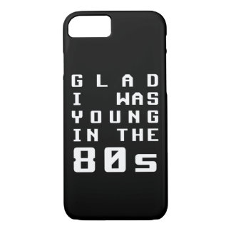 Glad I was young in the 80s iPhone 7 Case