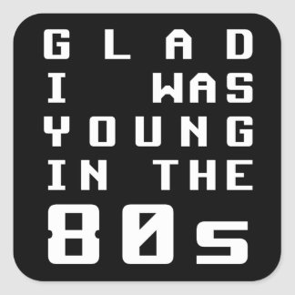 Glad I was young in the 80s Square Sticker