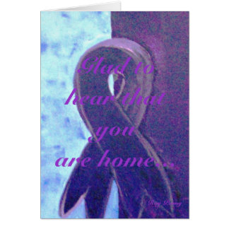 Glad to hear that you are home. greeting card