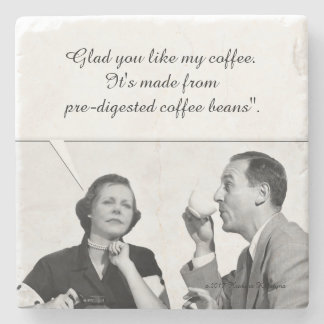 Glad you like my coffee.   It's made from pre-dige Stone Coaster