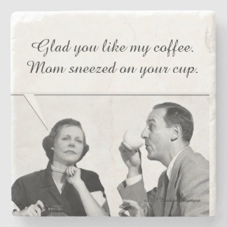 Glad you like my coffee. Mom sneezed on your cup. Stone Coaster