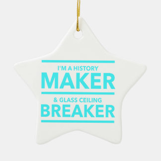 GLASS CEILING BREAKER HISTORY MAKER  T-SHIRT CERAMIC ORNAMENT