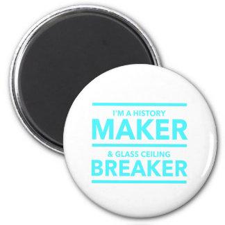 GLASS CEILING BREAKER HISTORY MAKER  T-SHIRT MAGNET
