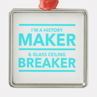 GLASS CEILING BREAKER HISTORY MAKER  T-SHIRT METAL ORNAMENT