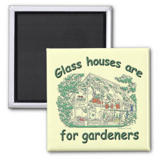 Glass Houses Are For Gardeners Magnets