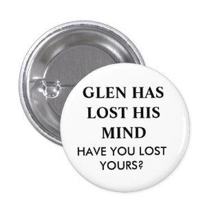 GLEN HAS LOST HIS MIND.... 3 CM ROUND BADGE