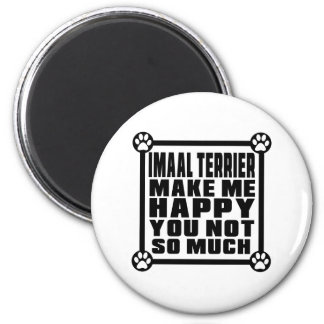 GLEN OF IMAAL TERRIER MAKE ME HAPPY YOU NOT SO MUC 6 CM ROUND MAGNET