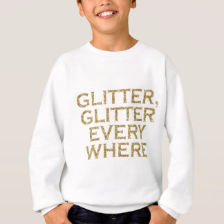 Glitter glitter every where sweatshirt
