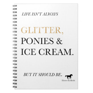 Glitter, Ponies, & Ice Cream Notebook