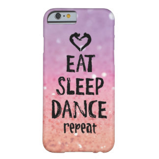 Glittery Eat, Sleep, Dance case Barely There iPhone 6 Case
