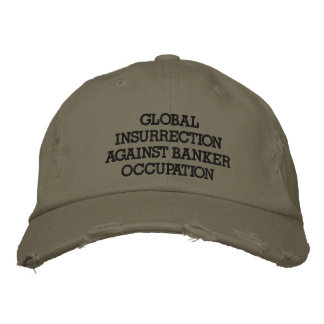 GLOBAL INSURRECTION AGAINST BANKER OCCUPATION EMBROIDERED HAT