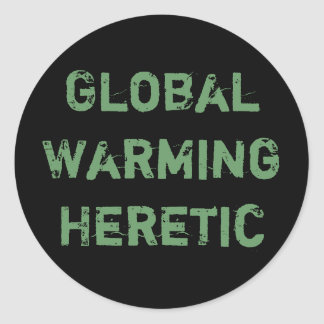 Global Warming Heretic Classic Round Sticker