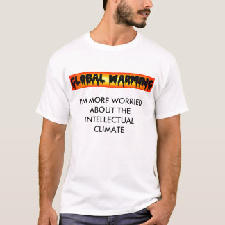 Global Warming, I'M MORE WORRIED ABOUT THE INTE... T-Shirt