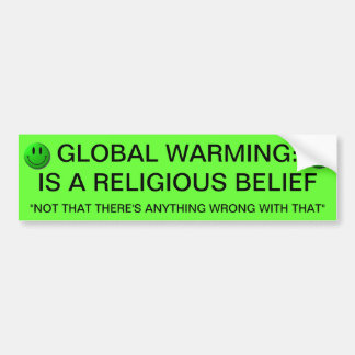 GLOBAL WARMING IS A RELIGIOUS BELIEF BUMPER STICKER