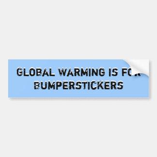 Global Warming is for Bumperstickers, Global Wa... Bumper Sticker