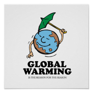 GLOBAL WARMING IS THE REASON FOR THE SEASON PRINT