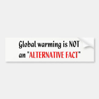 Global warming not alternative fact bumper sticker