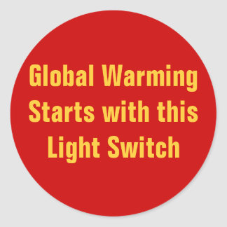Global Warming Starts with this Light Switch Round Sticker