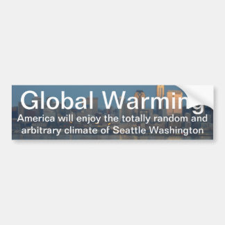 Global warming will give US Seattle's weather Car Bumper Sticker